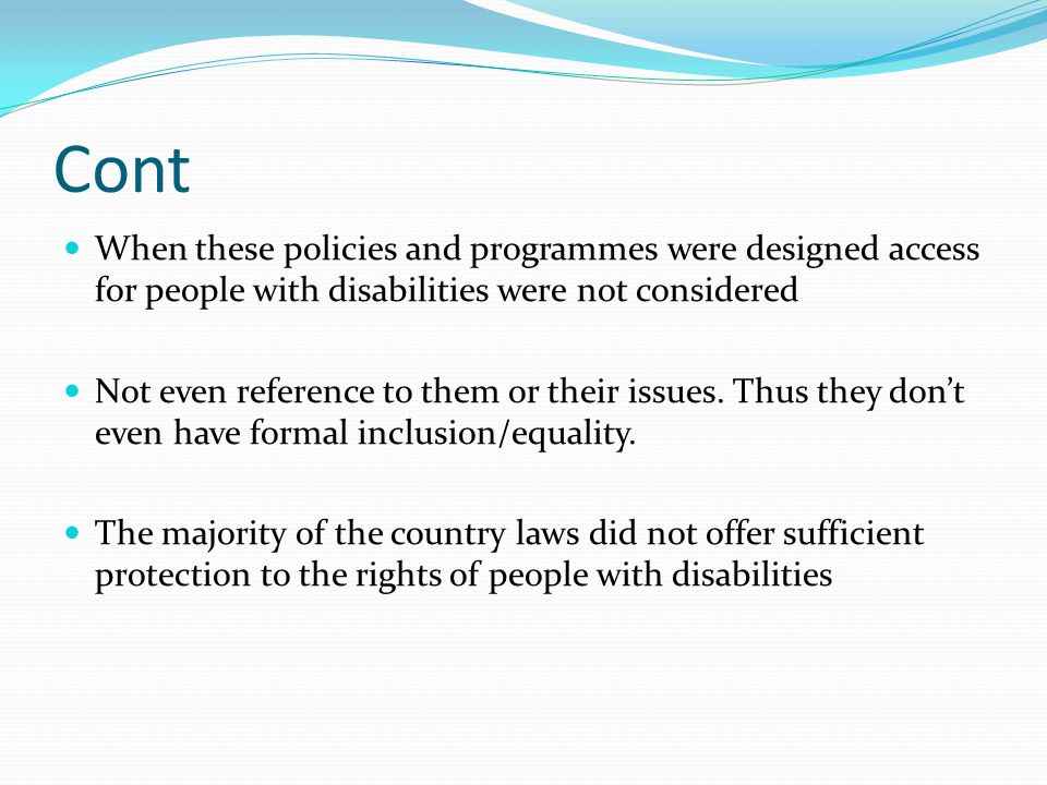 Cont When these policies and programmes were designed access for people with disabilities were not considered.
