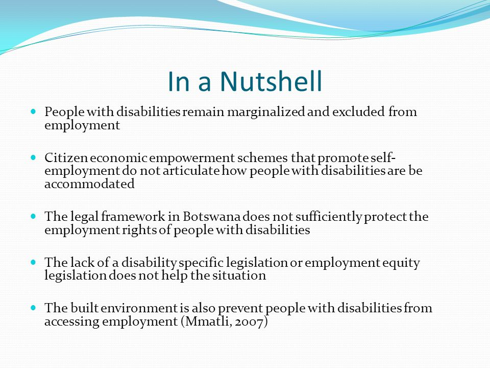 In a Nutshell People with disabilities remain marginalized and excluded from employment.