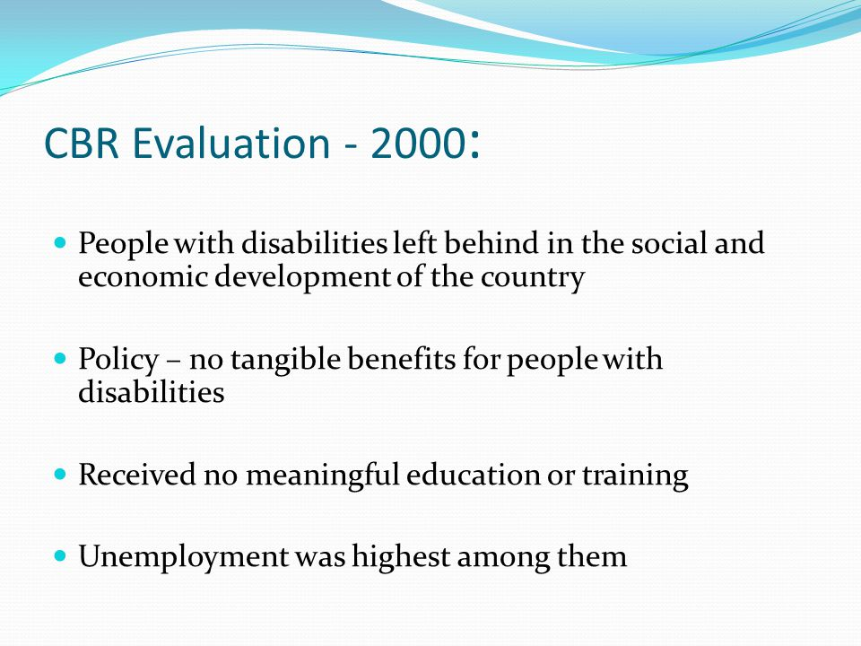 CBR Evaluation - 2000: People with disabilities left behind in the social and economic development of the country.