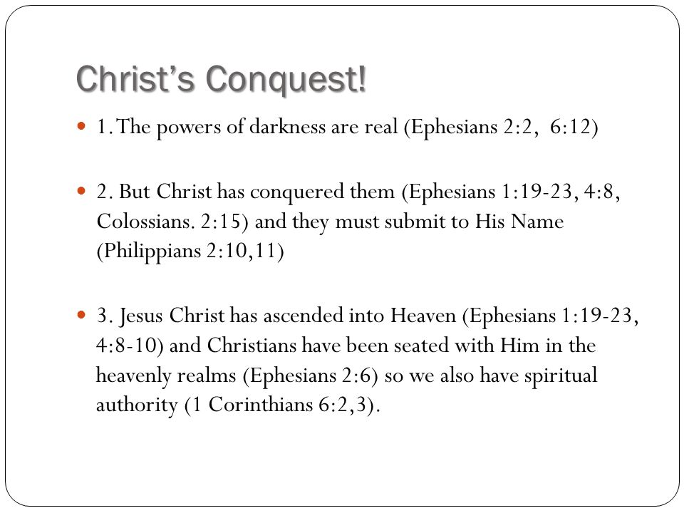 Christ's Conquest! 1. The powers of darkness are real (Ephesians 2:2, 6:12)