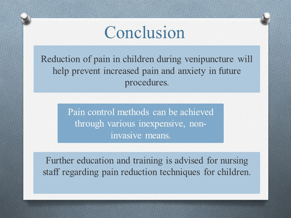 Conclusion Reduction of pain in children during venipuncture will help prevent increased pain and anxiety in future procedures.
