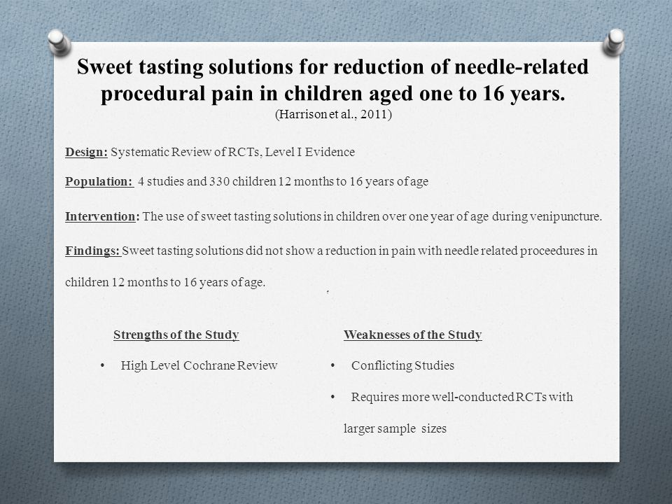Sweet tasting solutions for reduction of needle-related procedural pain in children aged one to 16 years. (Harrison et al., 2011)