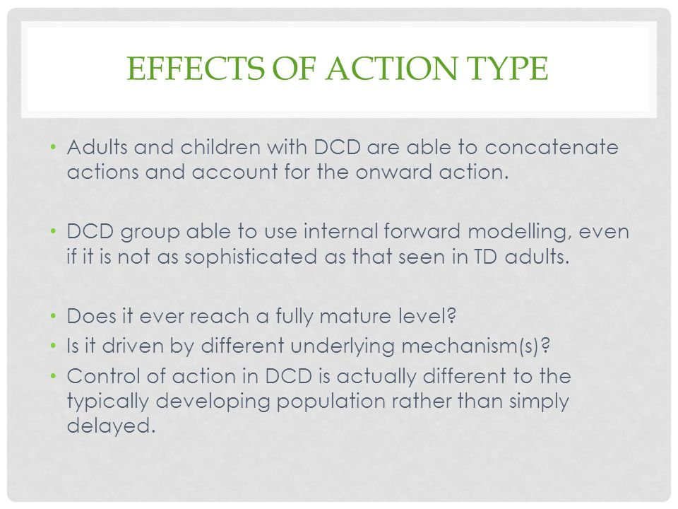 Effects of action type Adults and children with DCD are able to concatenate actions and account for the onward action.