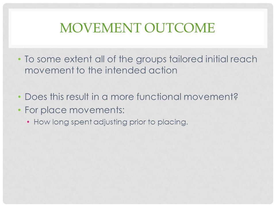 Movement outcome To some extent all of the groups tailored initial reach movement to the intended action.