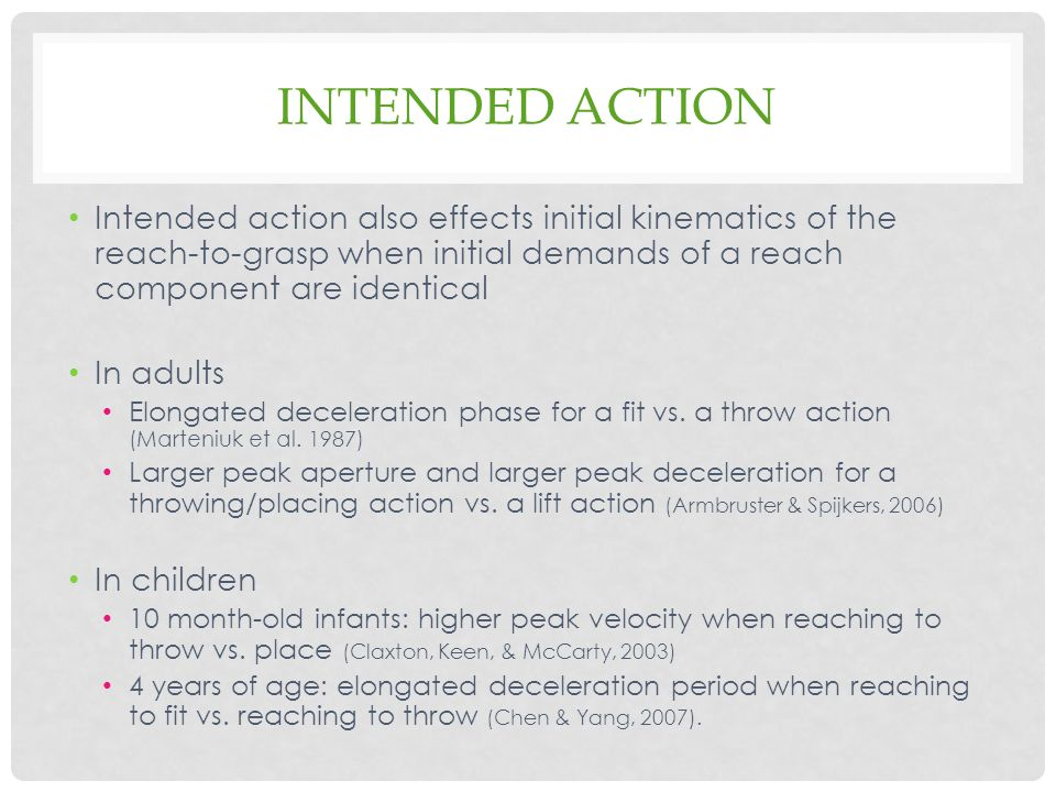 Intended action Intended action also effects initial kinematics of the reach-to-grasp when initial demands of a reach component are identical.