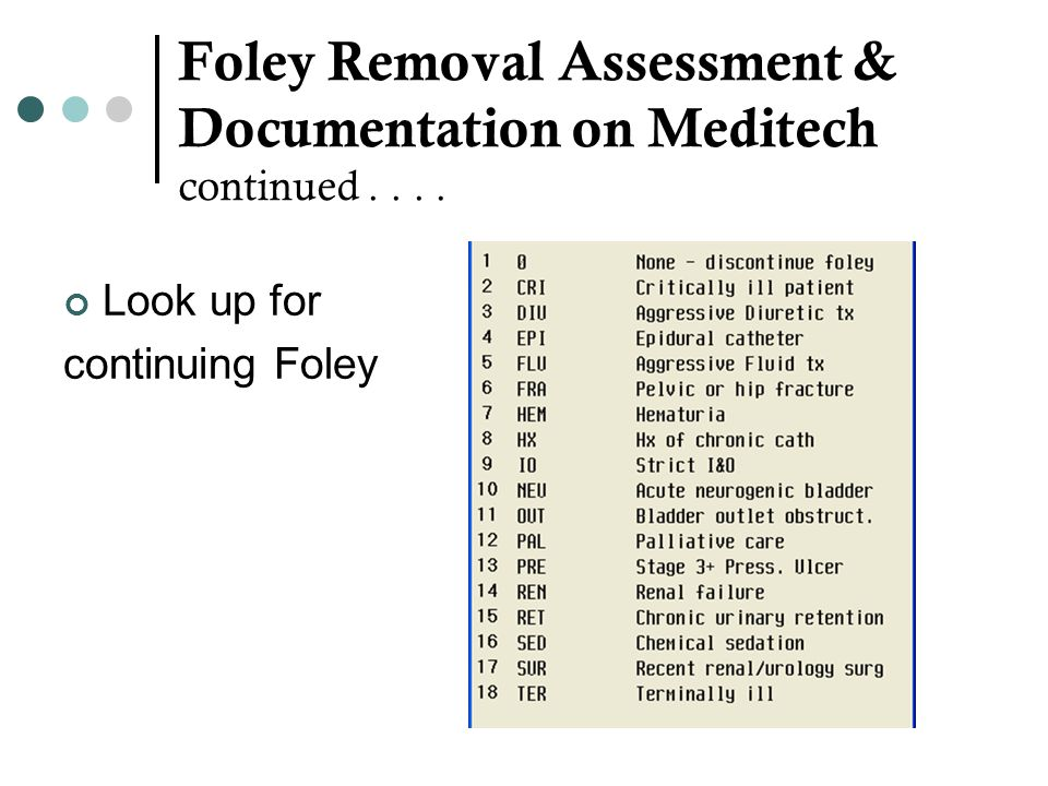 Foley Removal Assessment & Documentation on Meditech continued . . . .