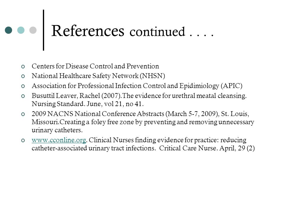 References continued . . . . Centers for Disease Control and Prevention. National Healthcare Safety Network (NHSN)