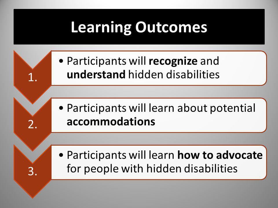 Learning Outcomes 1. Participants will recognize and understand hidden disabilities. 2. Participants will learn about potential accommodations.