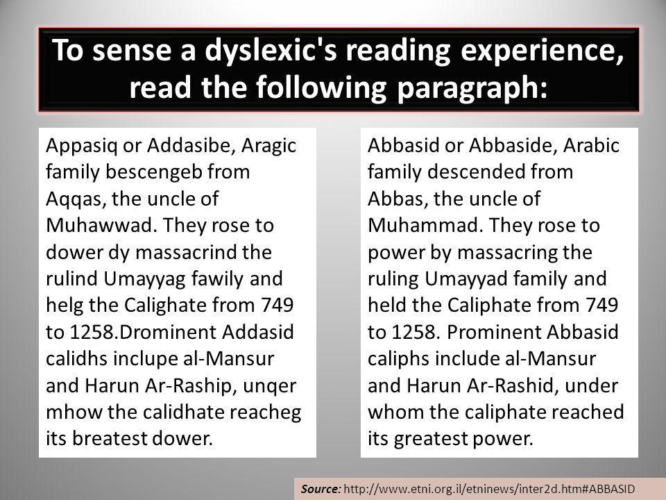 To sense a dyslexic s reading experience, read the following paragraph:
