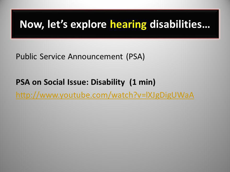 Now, let's explore hearing disabilities…