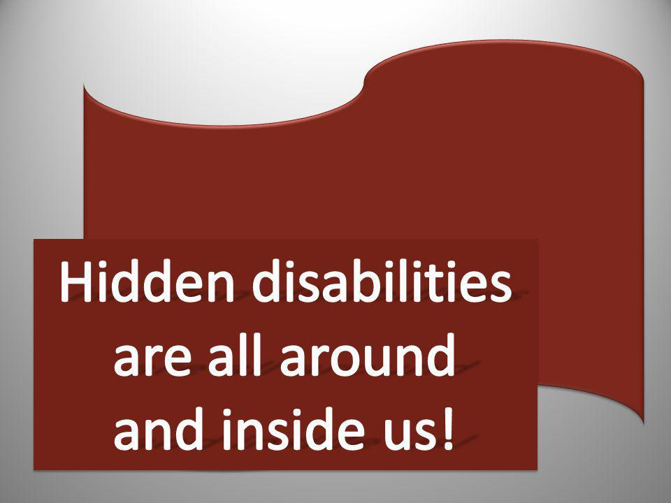 Hidden disabilities are all around and inside us!