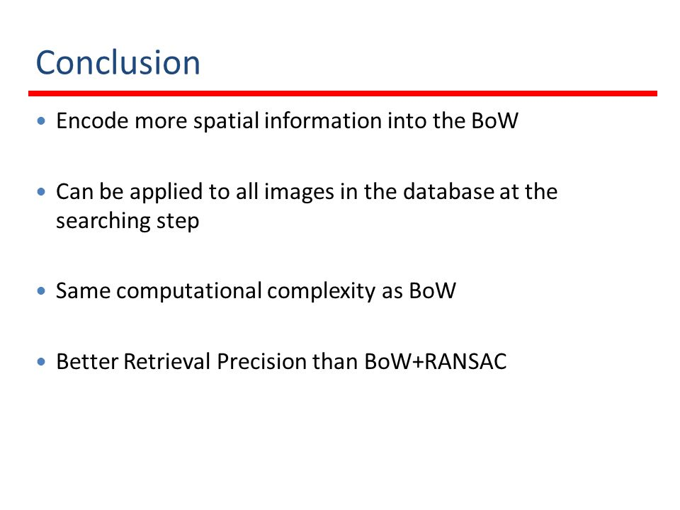 Conclusion Encode more spatial information into the BoW
