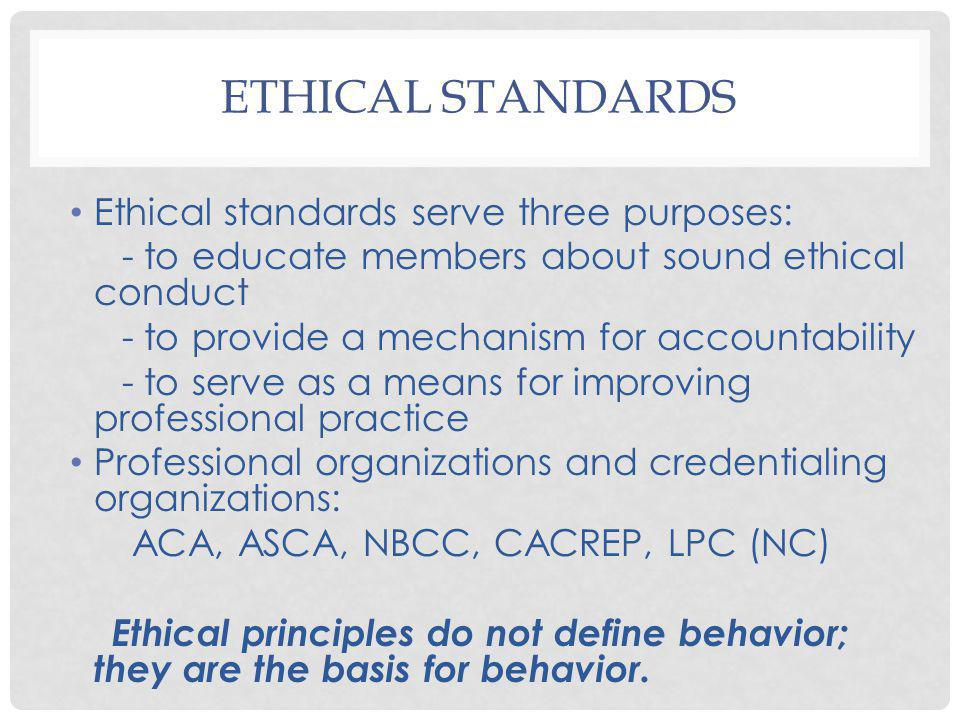 Ethical Standards Ethical standards serve three purposes: