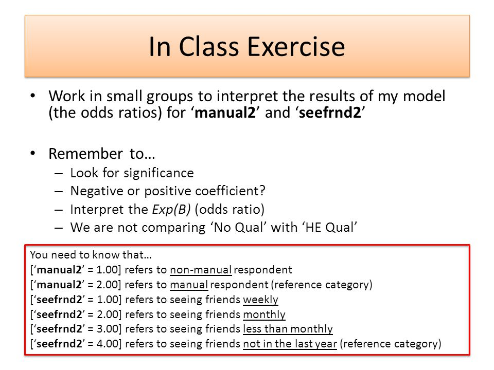 In Class Exercise Work in small groups to interpret the results of my model (the odds ratios) for 'manual2' and 'seefrnd2'