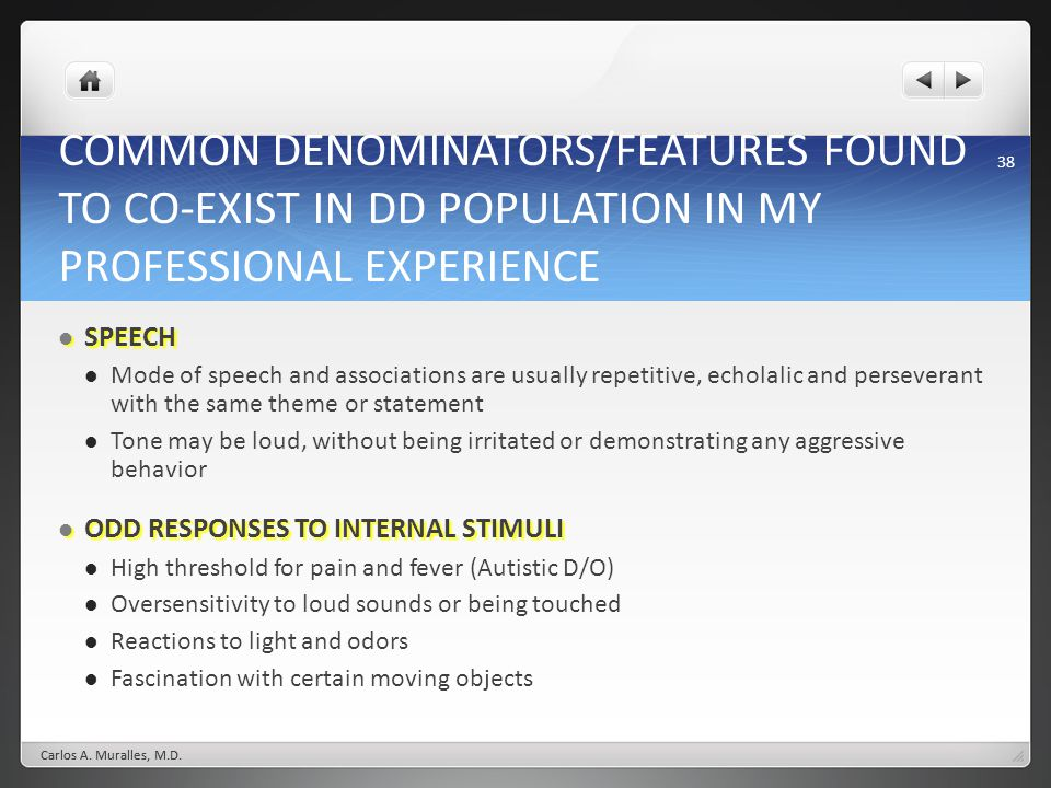 COMMON DENOMINATORS/FEATURES FOUND TO CO-EXIST IN DD POPULATION IN MY PROFESSIONAL EXPERIENCE
