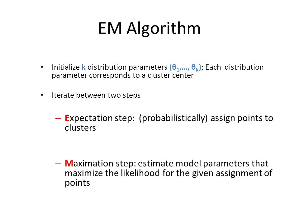 EM Algorithm Initialize k distribution parameters (θ1,…, θk); Each distribution parameter corresponds to a cluster center.