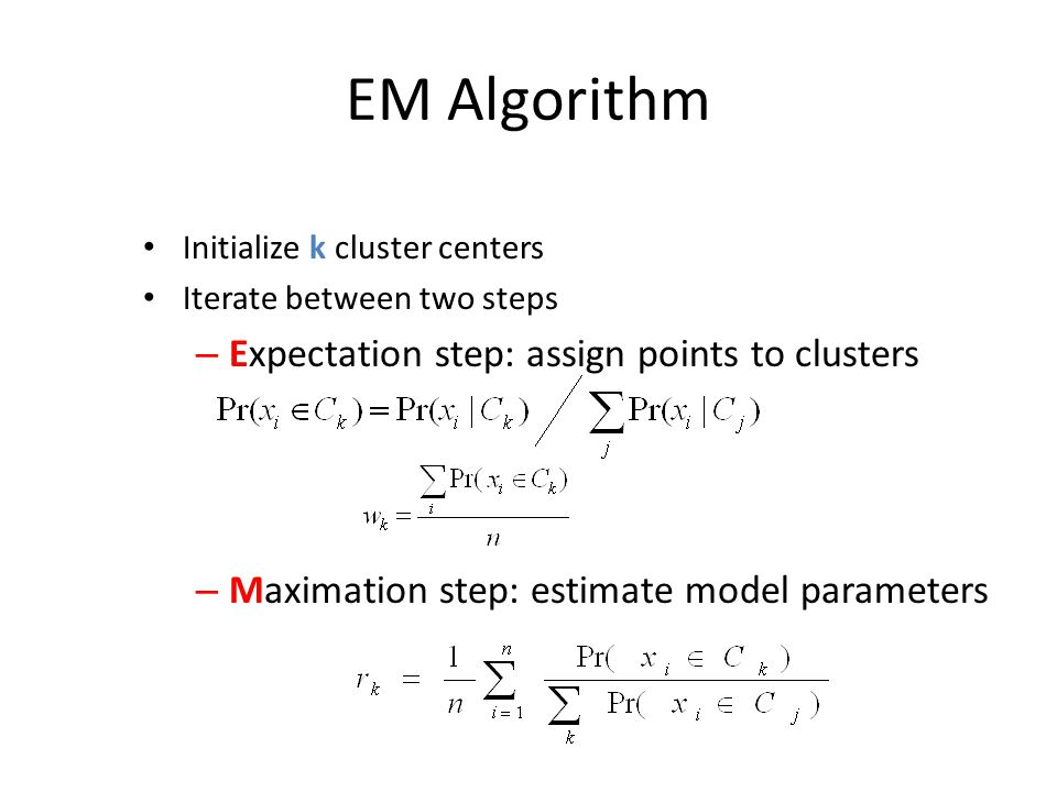 EM Algorithm Expectation step: assign points to clusters