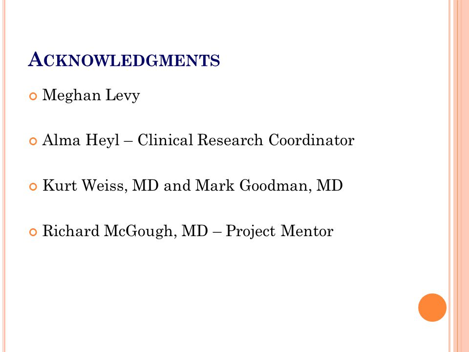 Acknowledgments Meghan Levy Alma Heyl – Clinical Research Coordinator