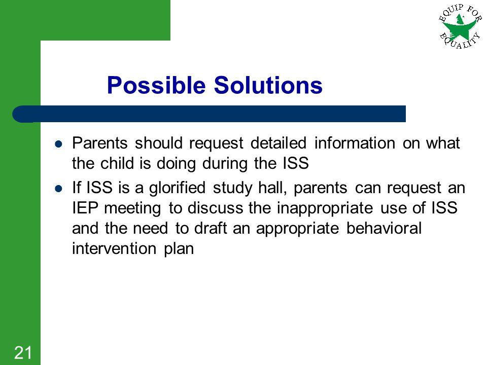 Possible Solutions Parents should request detailed information on what the child is doing during the ISS.