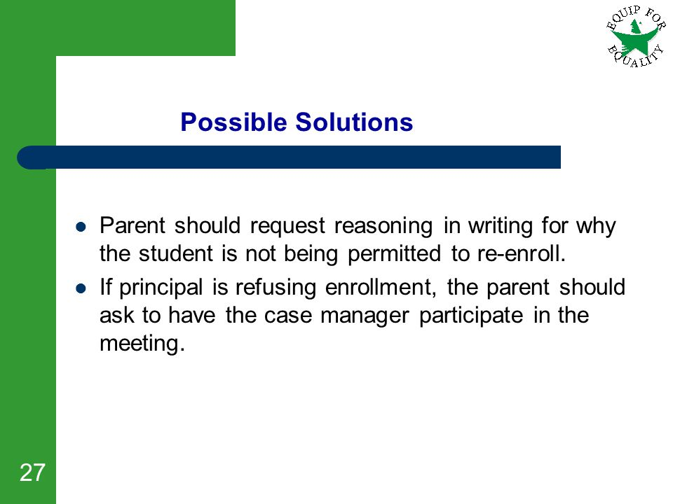 Possible Solutions Parent should request reasoning in writing for why the student is not being permitted to re-enroll.