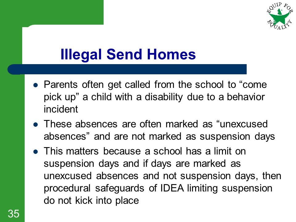 Illegal Send Homes Parents often get called from the school to come pick up a child with a disability due to a behavior incident.