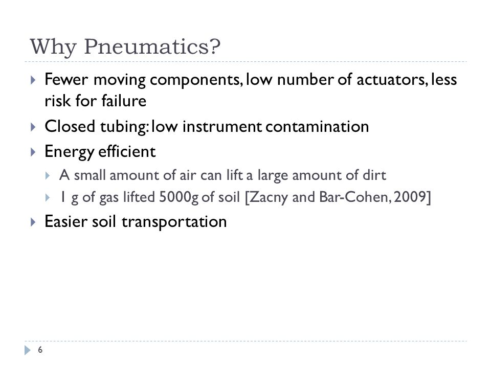 Why Pneumatics Fewer moving components, low number of actuators, less risk for failure. Closed tubing: low instrument contamination.