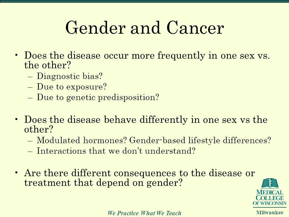 Gender and Cancer Does the disease occur more frequently in one sex vs. the other Diagnostic bias