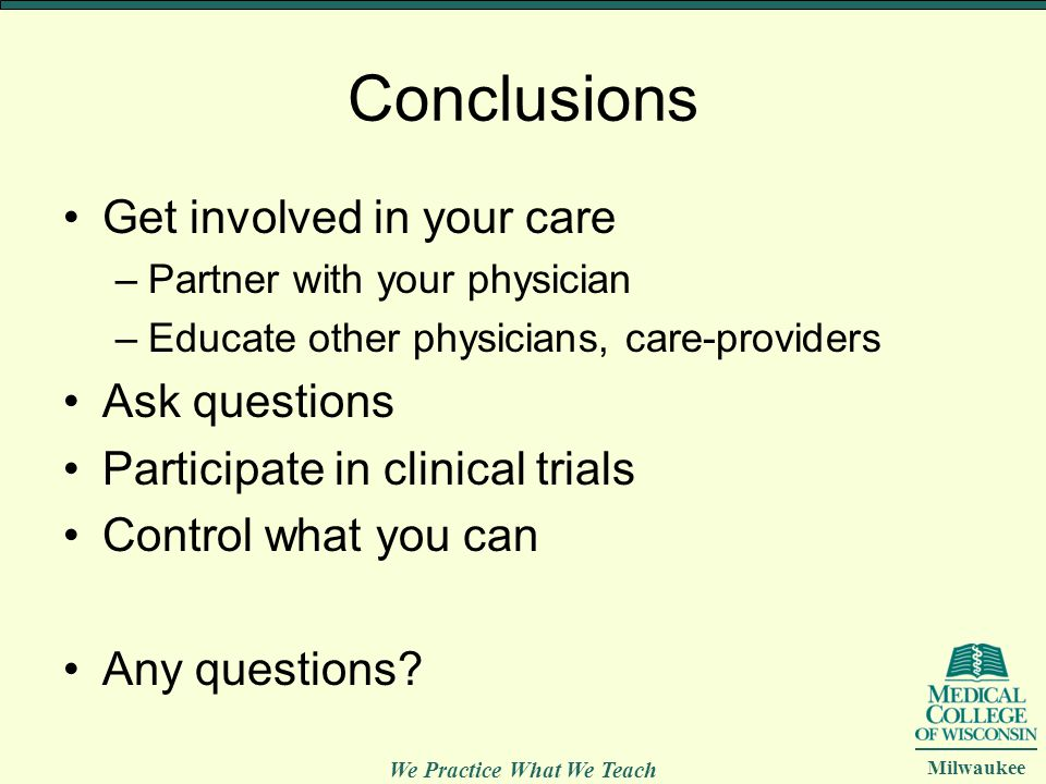 Conclusions Get involved in your care Ask questions