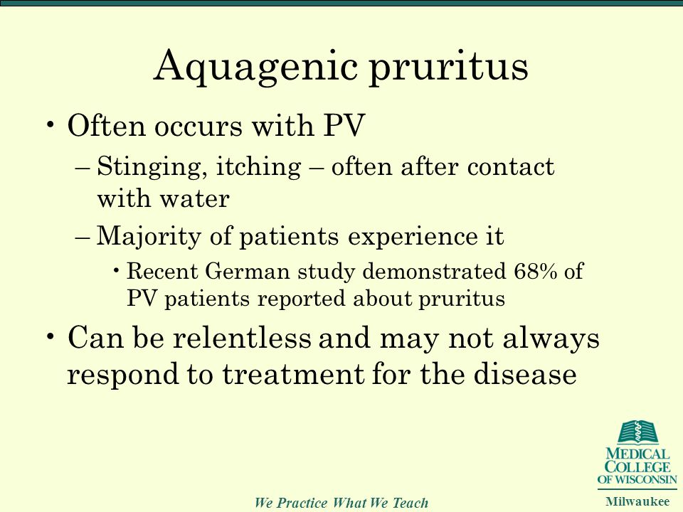 Aquagenic pruritus Often occurs with PV