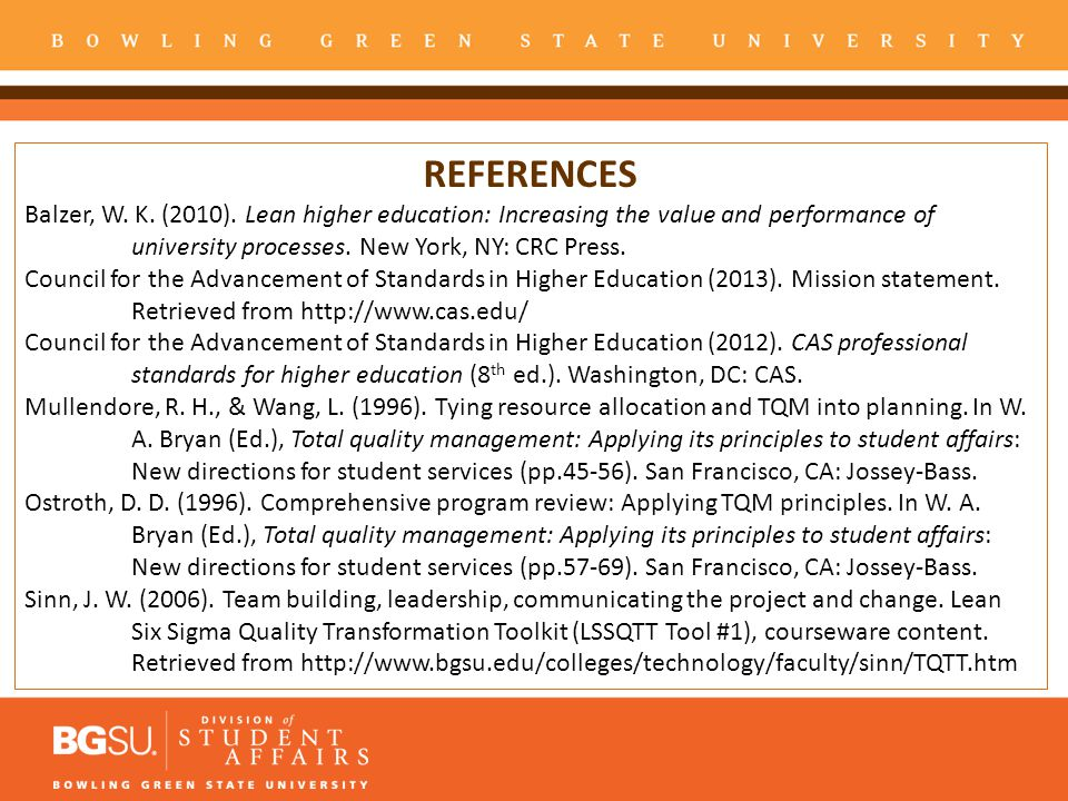 REFERENCES Balzer, W. K. (2010). Lean higher education: Increasing the value and performance of. university processes. New York, NY: CRC Press.