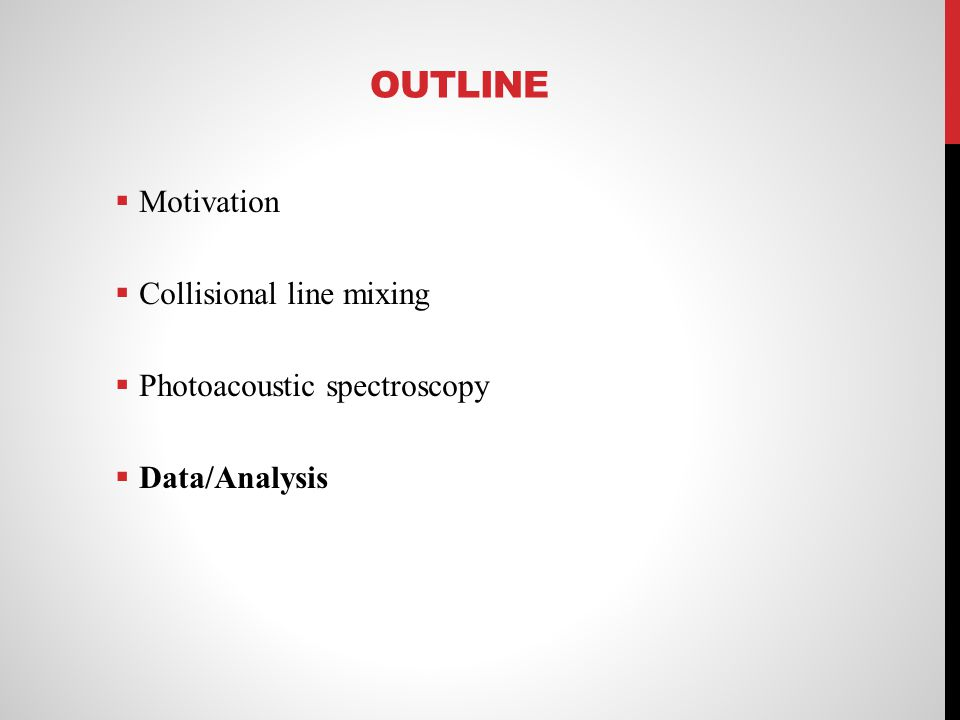 Outline Motivation Collisional line mixing Photoacoustic spectroscopy
