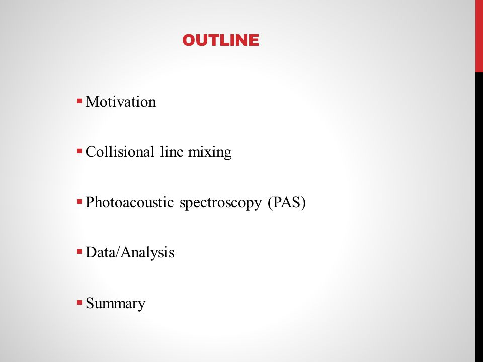 Outline Motivation Collisional line mixing Photoacoustic spectroscopy (PAS) Data/Analysis Summary