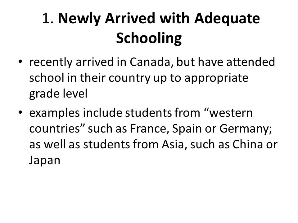 1. Newly Arrived with Adequate Schooling