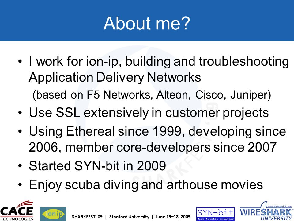 About me I work for ion-ip, building and troubleshooting Application Delivery Networks. (based on F5 Networks, Alteon, Cisco, Juniper)