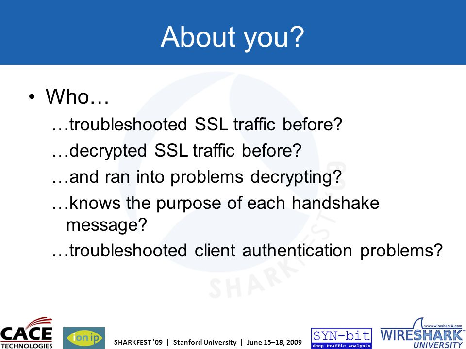 About you Who… …troubleshooted SSL traffic before