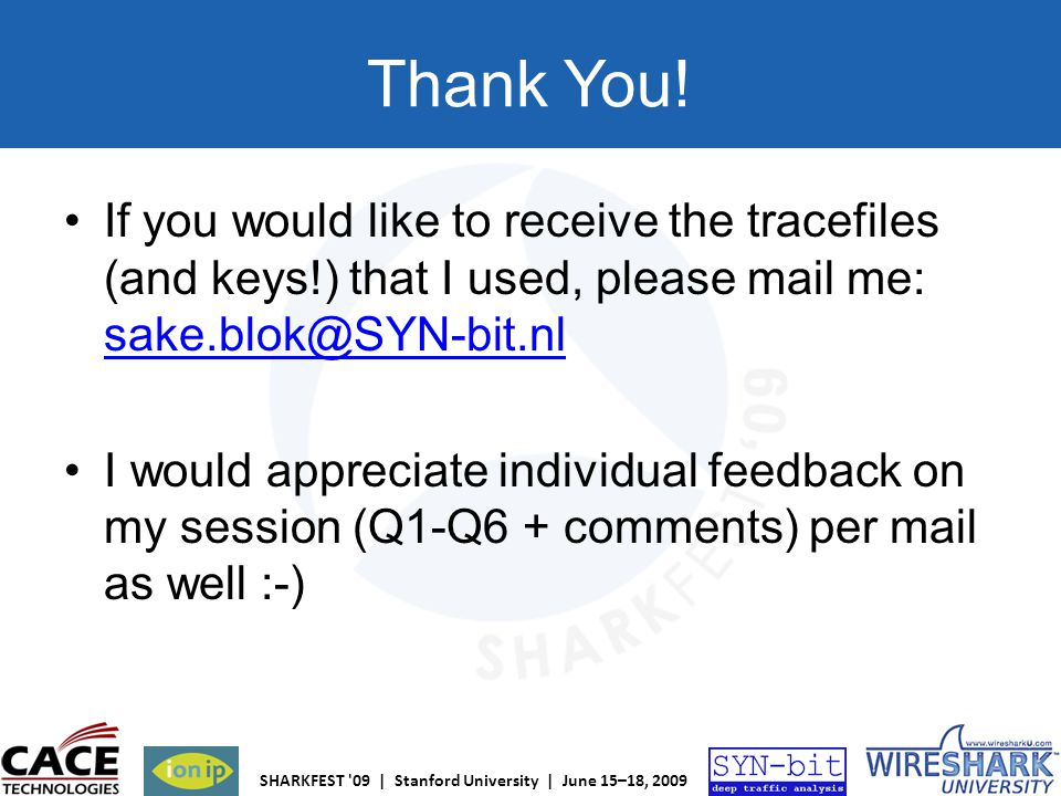 Thank You! If you would like to receive the tracefiles (and keys!) that I used, please mail me: sake.blok@SYN-bit.nl.