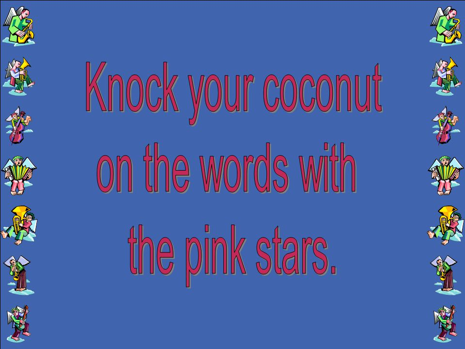 Knock your coconut on the words with the pink stars.