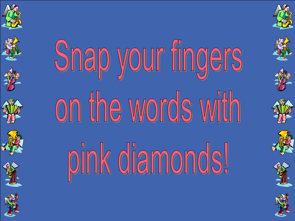 Snap your fingers on the words with pink diamonds!