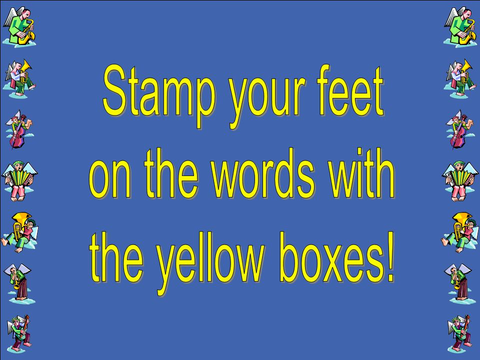 Stamp your feet on the words with the yellow boxes!