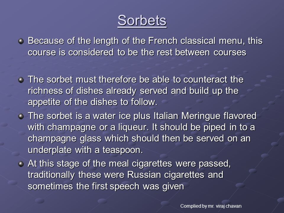 Sorbets Because of the length of the French classical menu, this course is considered to be the rest between courses.