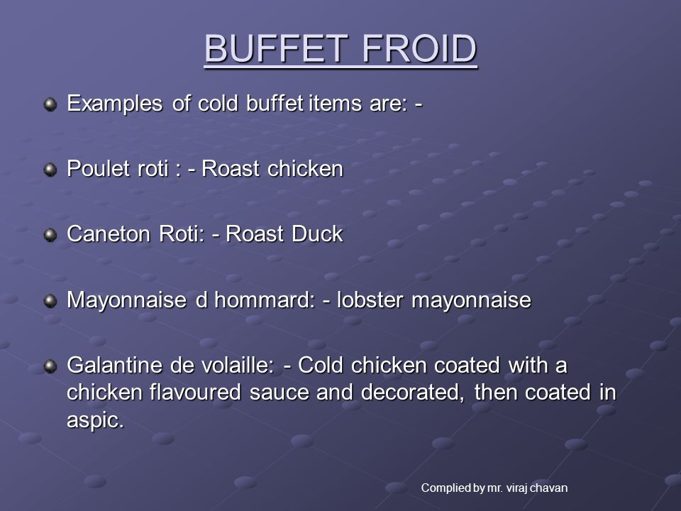 BUFFET FROID Examples of cold buffet items are: -