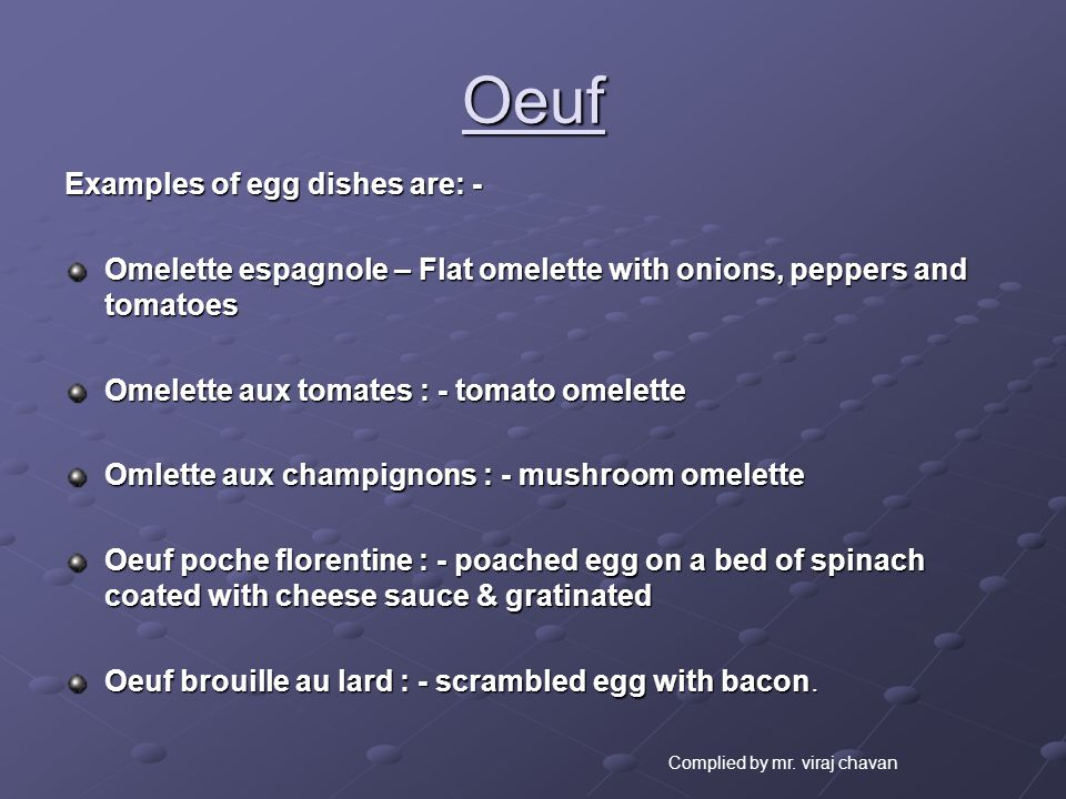 Oeuf Examples of egg dishes are: -