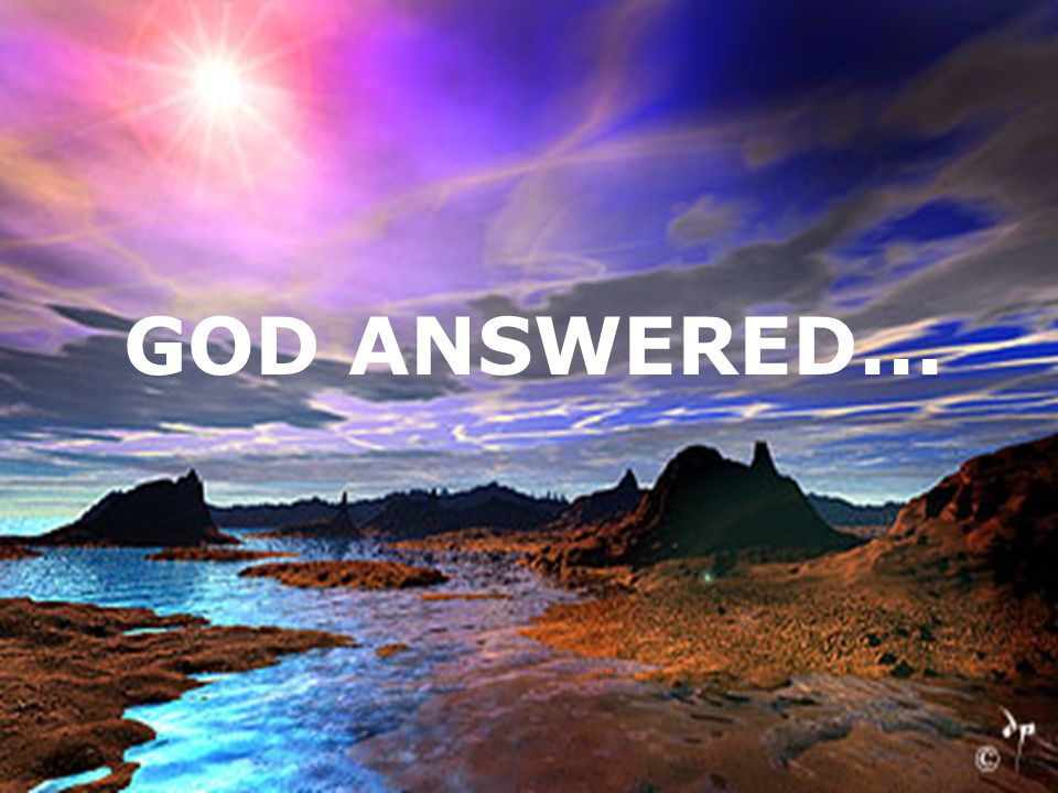 GOD ANSWERED...