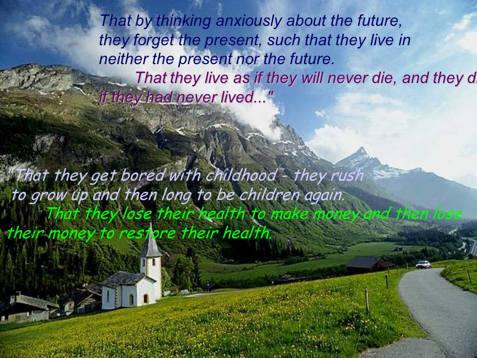 That by thinking anxiously about the future,