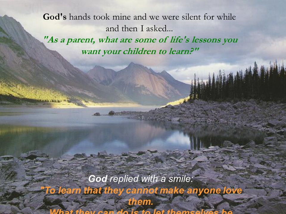 God s hands took mine and we were silent for while and then I asked...