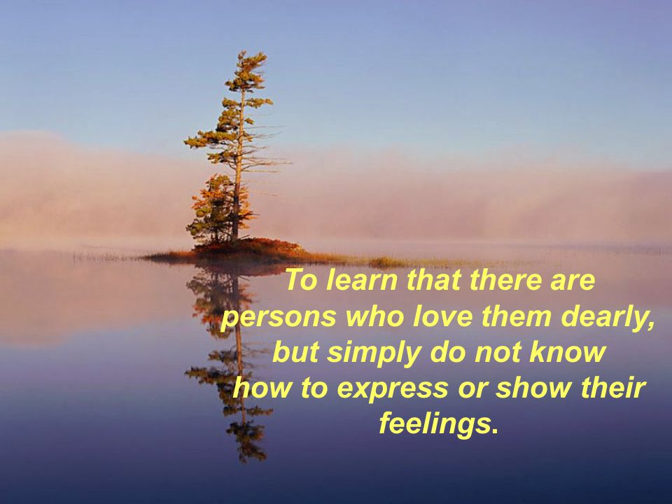 persons who love them dearly, how to express or show their feelings.