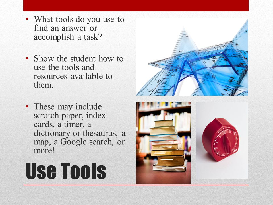 What tools do you use to find an answer or accomplish a task