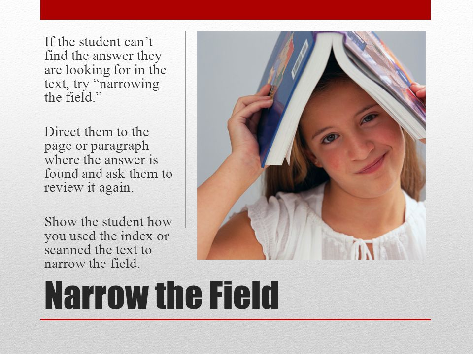 If the student can't find the answer they are looking for in the text, try narrowing the field.