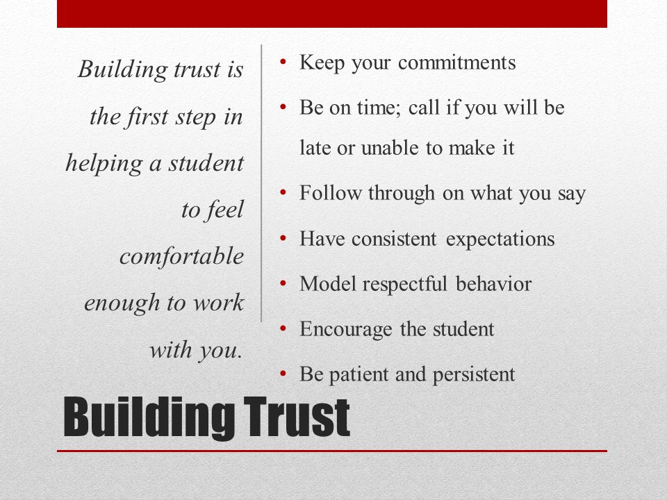 Building trust is the first step in helping a student to feel comfortable enough to work with you.