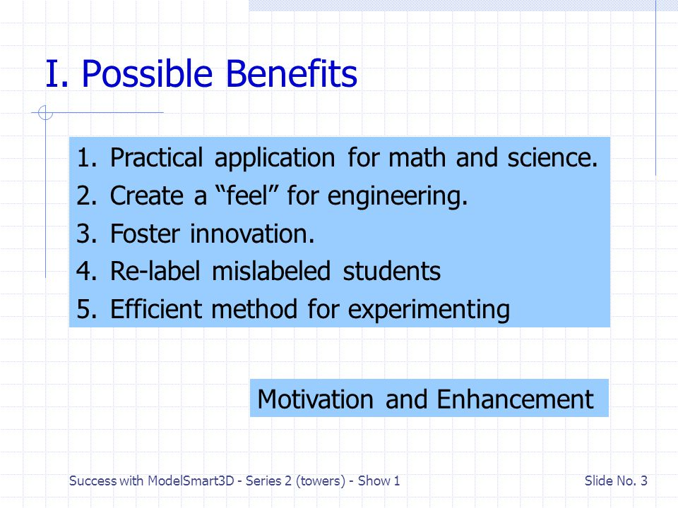 I. Possible Benefits Practical application for math and science.